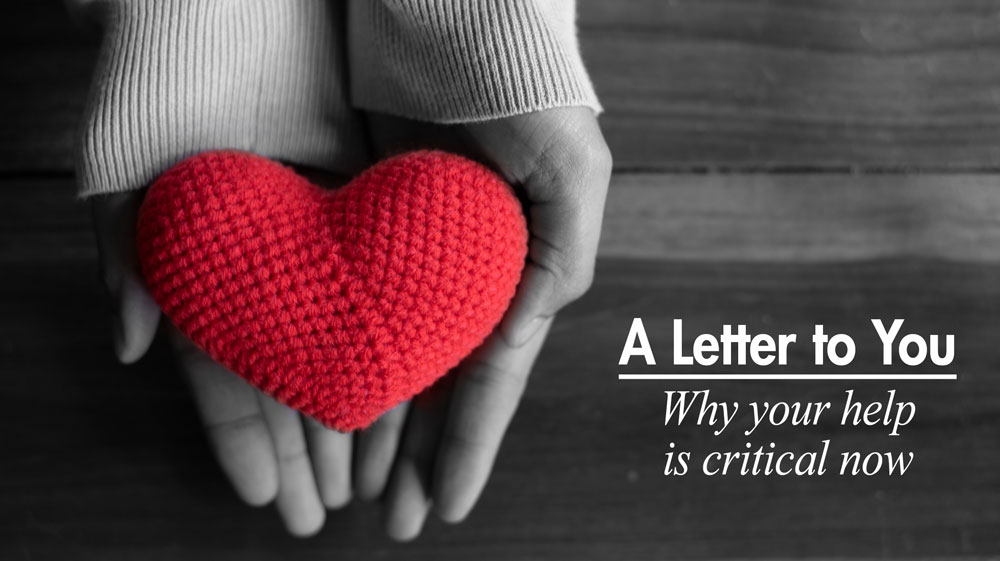 A Letter to You - Why your help is critical now
