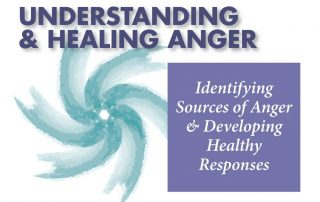 Understanding & Healing Anger: Identifying Sources of Anger & Developing Healthy Responses