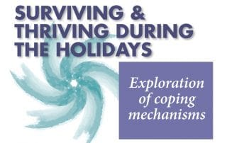 SURVIVING & THRIVING DURING THE HOLIDAYS: Exploration of coping mechanisms