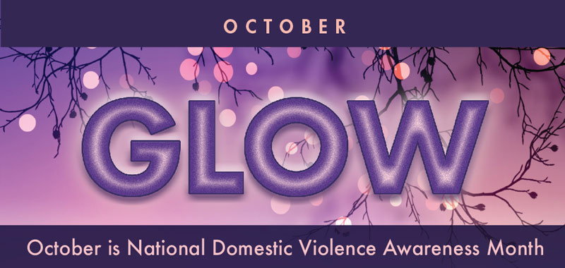 October Glow - October is Domestic Violence Awareness Month