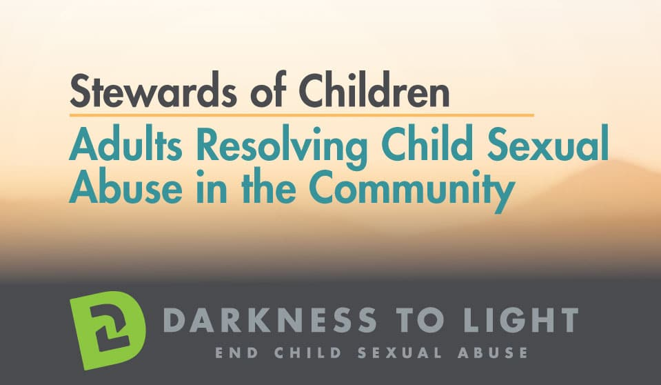 Stewards of Children - Adults Resolving Child Sexual Abuse in the Community