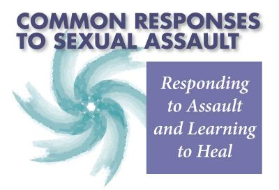 Common Responses to Sexual Assault: Responding to Assault and Learning to Heal